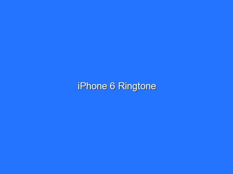 iPhone 6 Ringtone