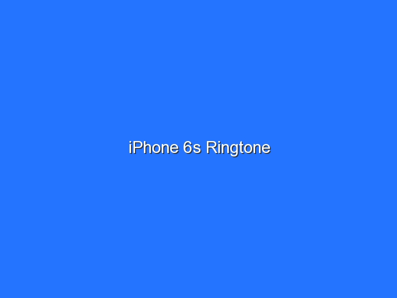 iPhone 6s Ringtone