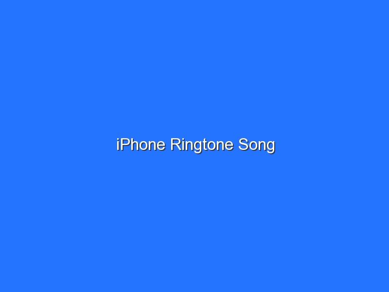 iPhone Ringtone Song