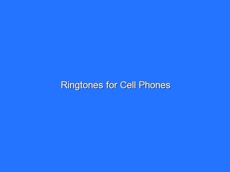 Ringtones for Cell Phones